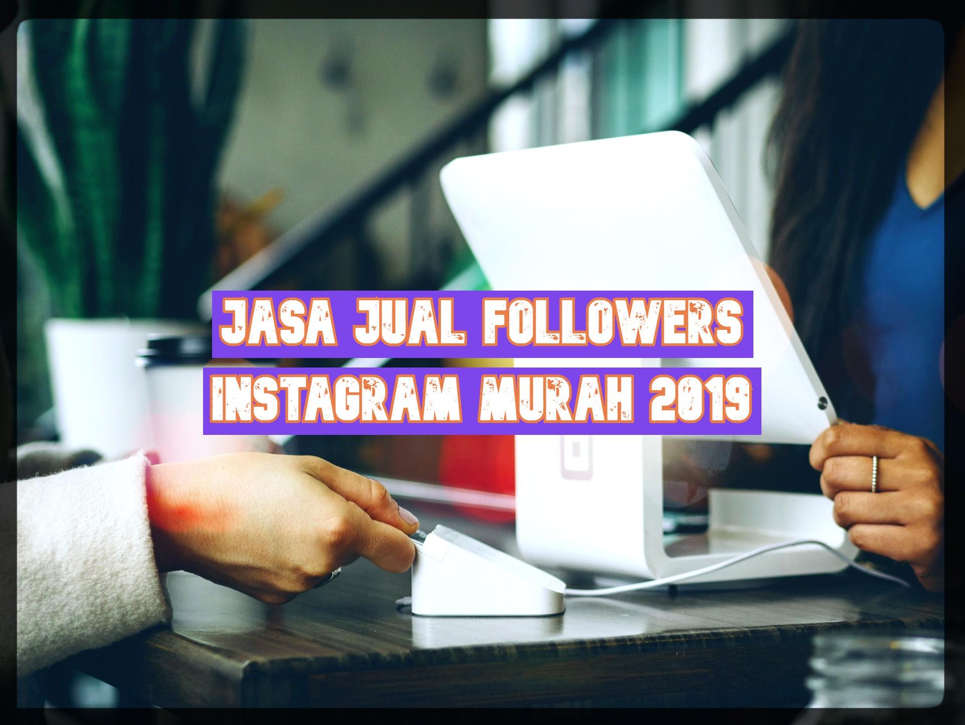 Jasa Jual Followers Instagram Murah 2019