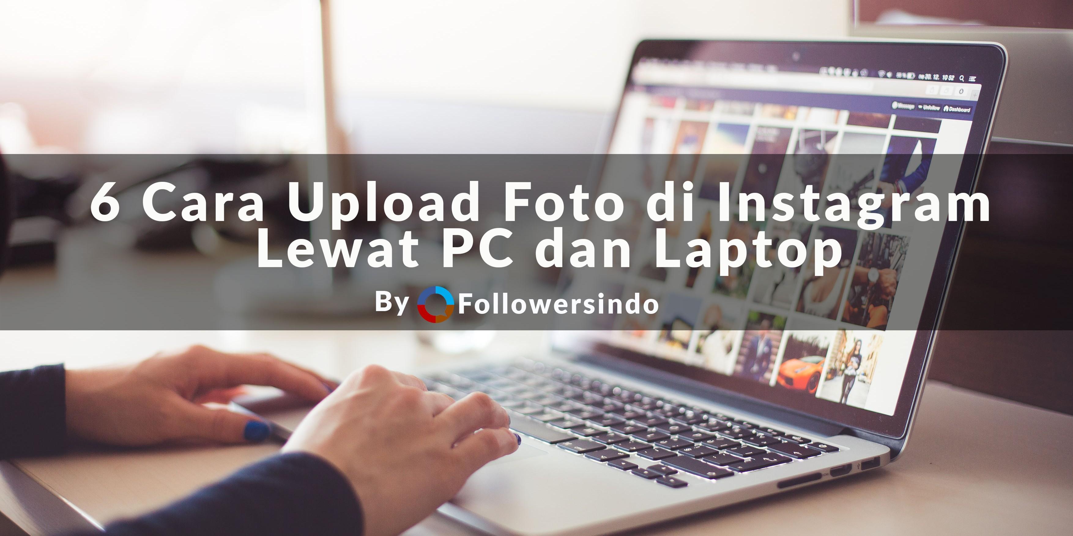 6 Cara Upload Foto di Instagram Lewat PC dan Laptop