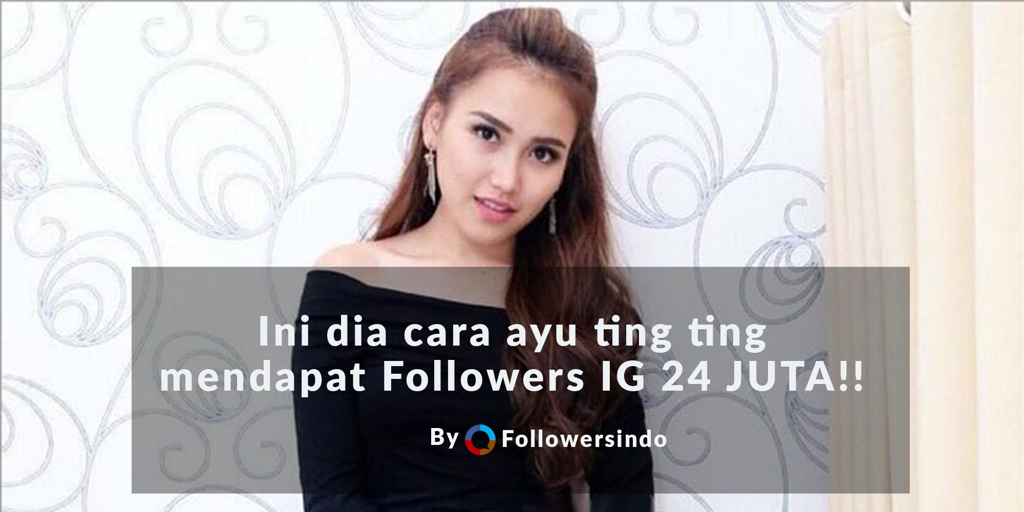 Ayu Ting Ting Punya Followers 24 juta Intip Rahasianya! - Followersindo.com