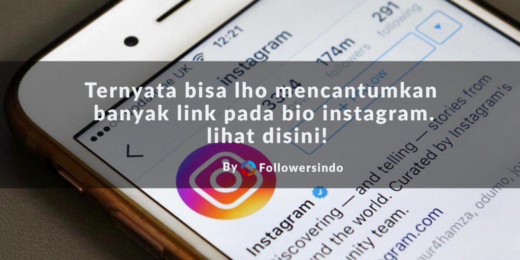 Bagaimana Cara Banyak Link di Bio Profil Instagram Kamu - Followersindo.com