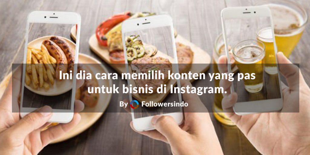 Memilih Content yang Pas untuk Bisnis di Instagram - Followersindo.com