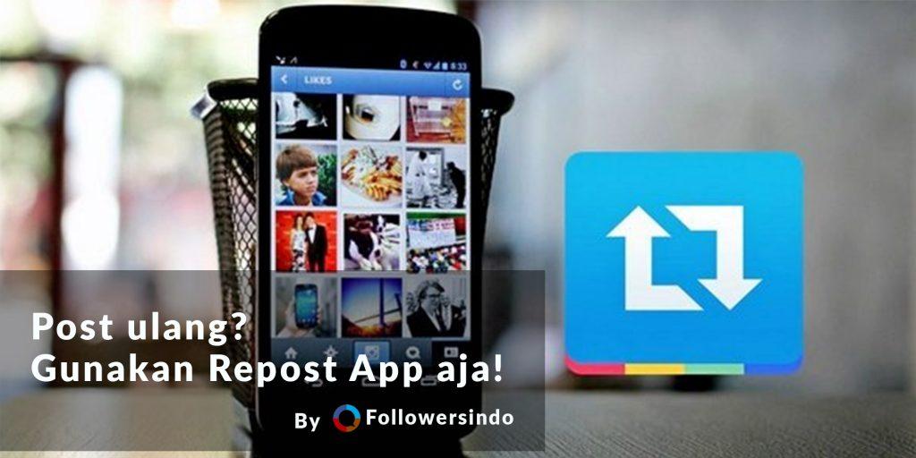 Regram atau Repost Fitur Terbaik Instagram untuk Post Ulang - Followersindo.com