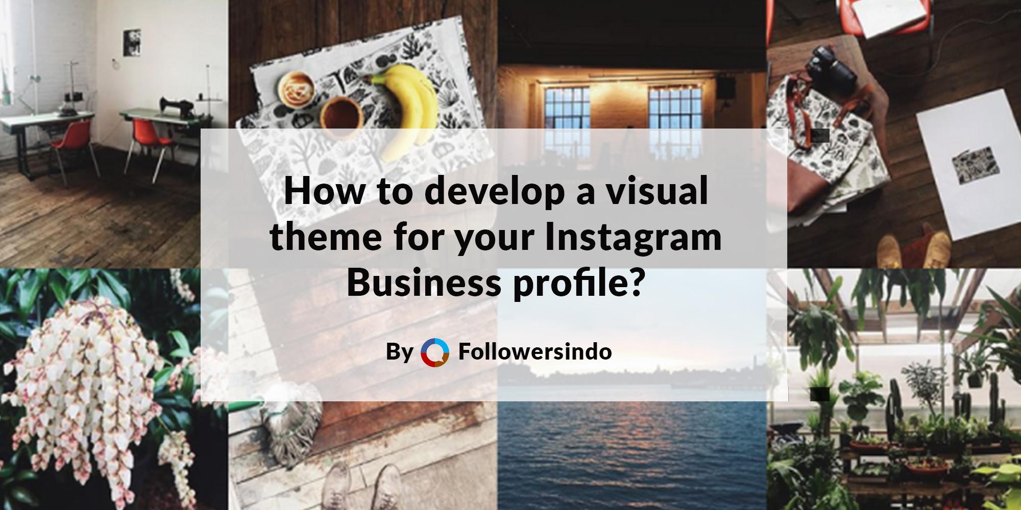 Tips baru! Cara Mengembangkan Tema Visual Untuk Akun Bisnis Instagram - Followersindo.com
