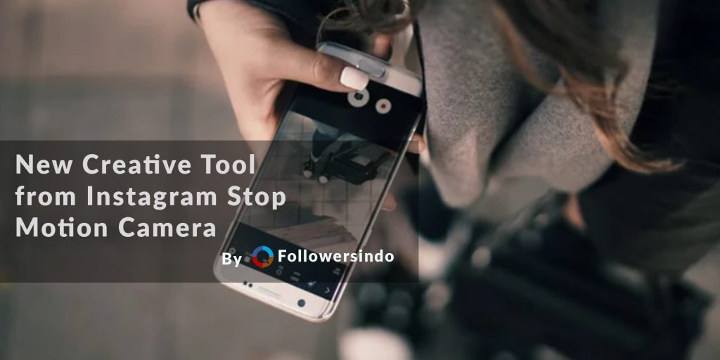Tool Kreatif Baru dari Instagram Stop Motion Camera - Followersindo.com