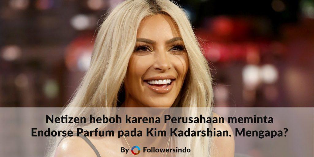 Upload Paling Heboh Kim Kadarshian untuk Endorse Parfum - Followersindo.com
