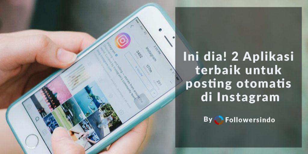 2 Aplikasi Terbaik dan Termurah untuk Auto Post di Instagram - Followersindo.com