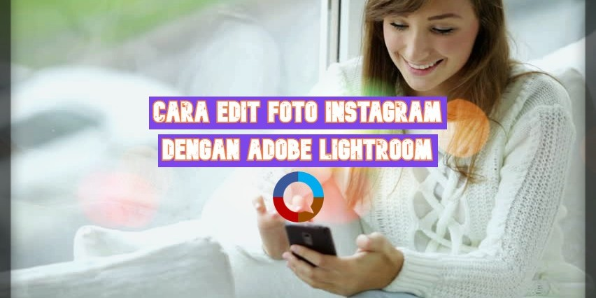 Cara Edit Foto Instagram dengan Adobe Lightroom