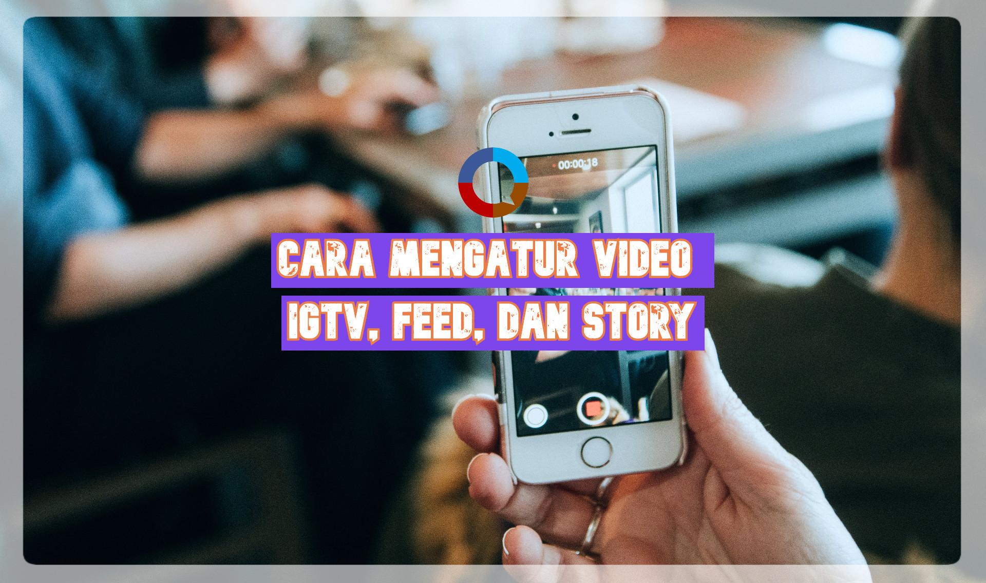 Cara Mengatur Video IGTV, Feed, dan Story
