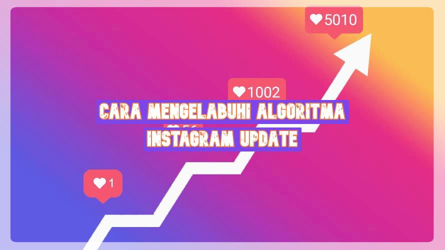 Cara Mengelabuhi Algoritma Instagram Update