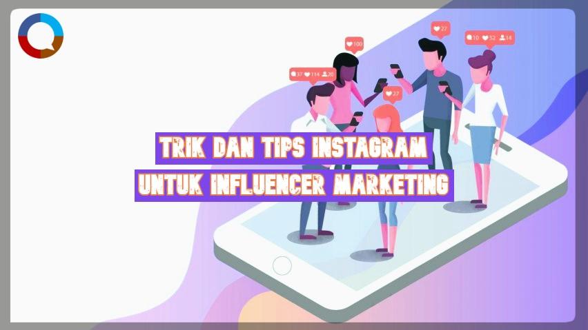 Trik dan Tips Instagram untuk Influencer Marketing
