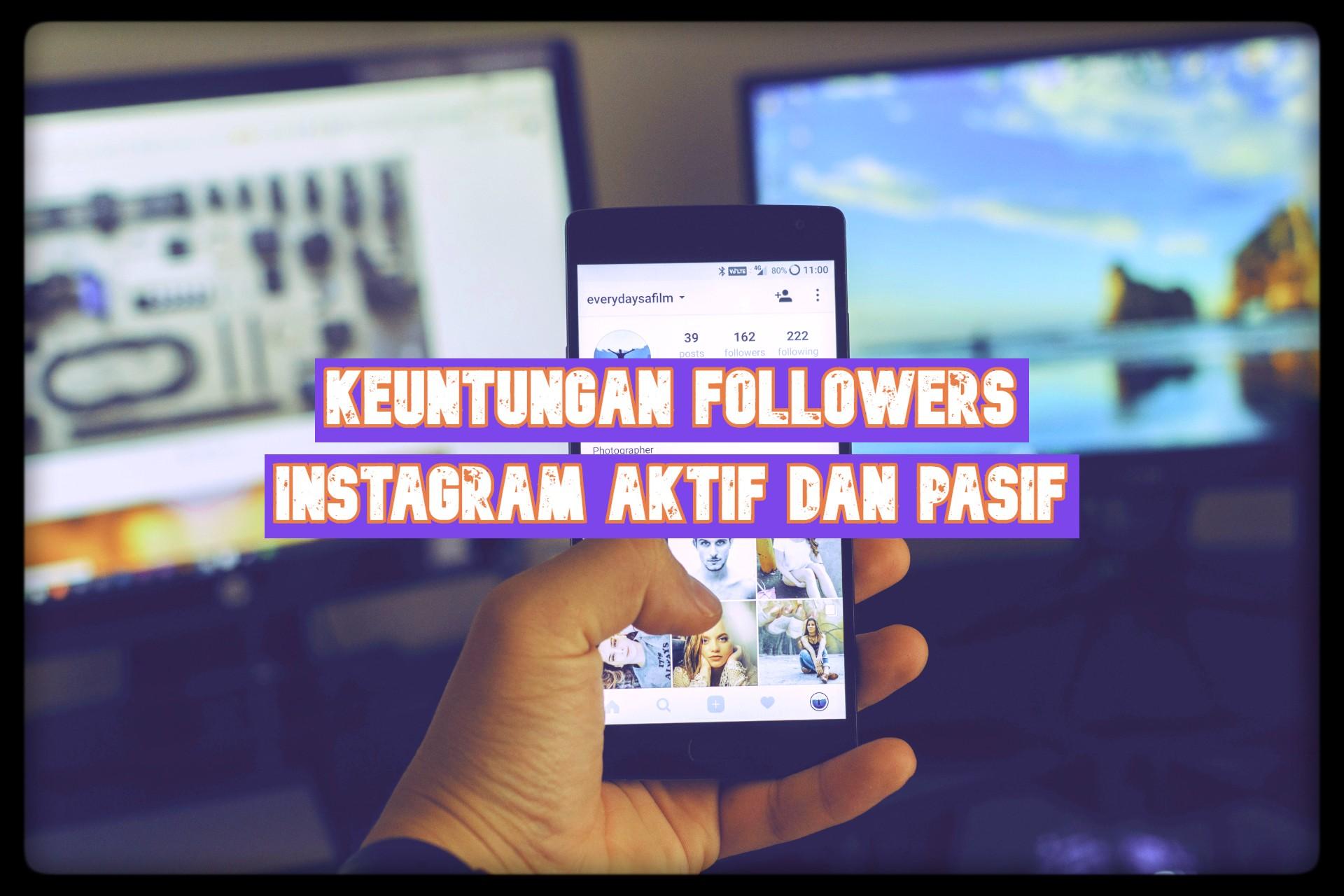 Keuntungan Followers Instagram Aktif dan Pasif 2019