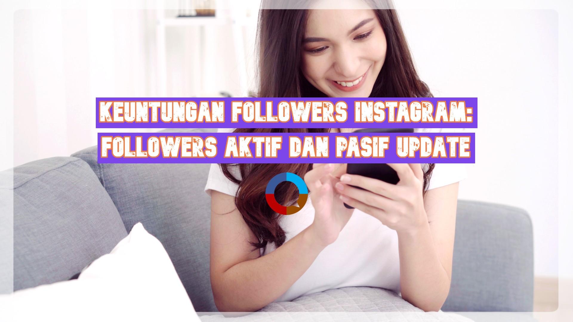 Keuntungan Followers Instagram: Aktif dan Pasif Update