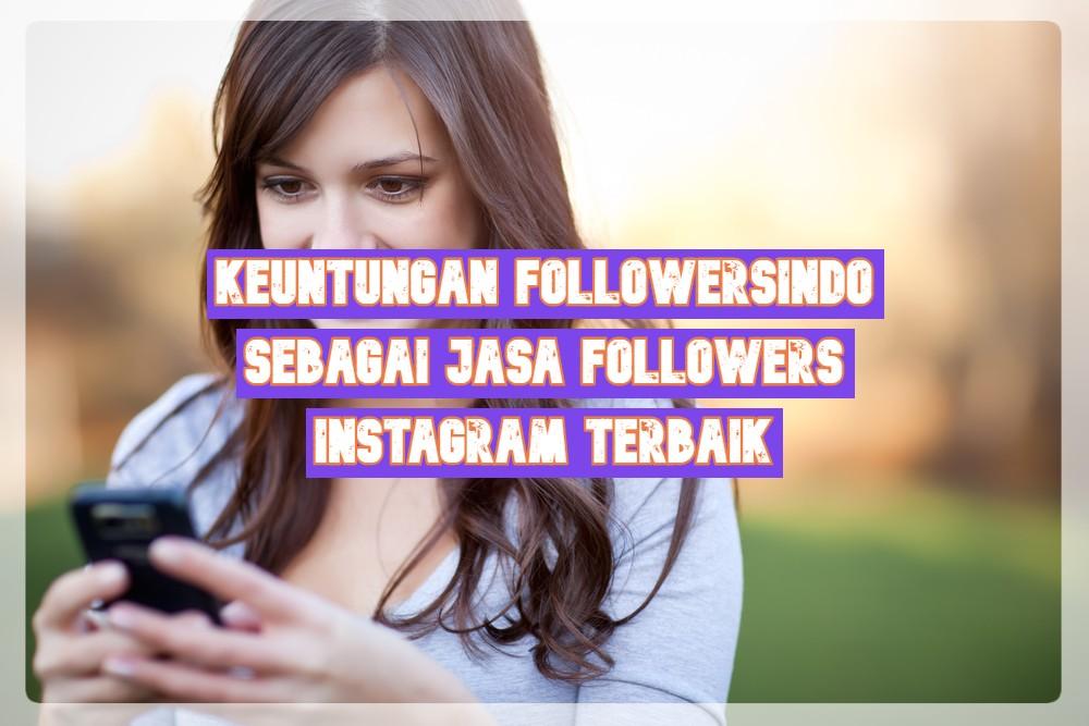 Keuntungan Followersindo sebagai jasa followers instagram terbaik