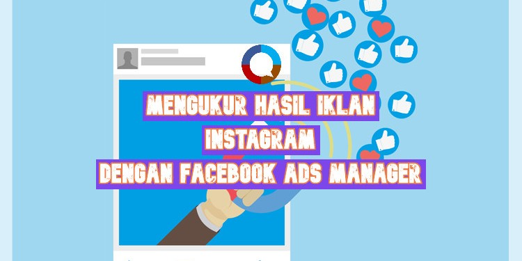 Mengukur Hasil Iklan Instagram dengan Facebook Ads Manager