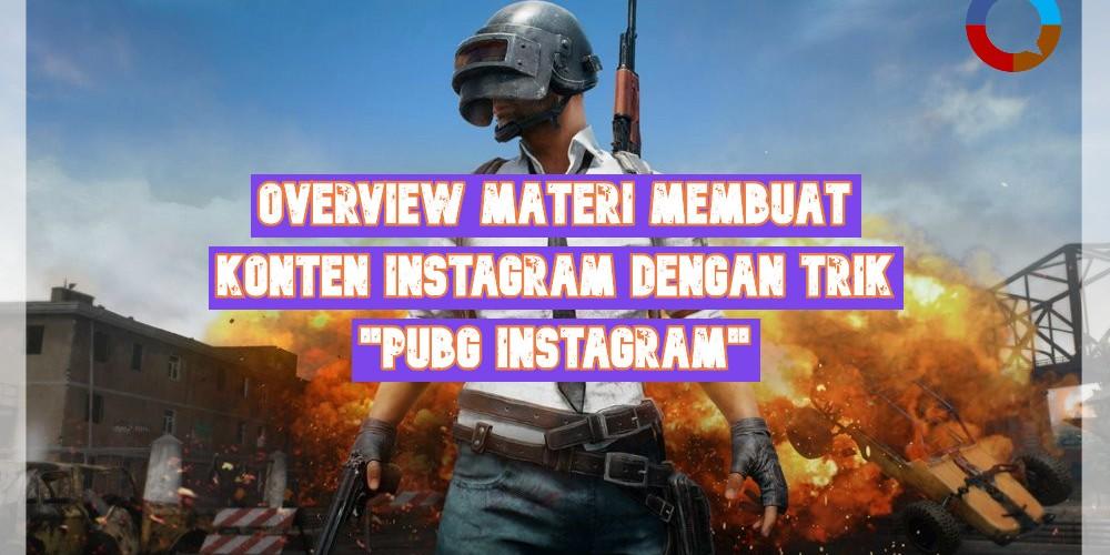 Overview Materi Membuat Konten Instagram dengan Trik PUBG Instagram