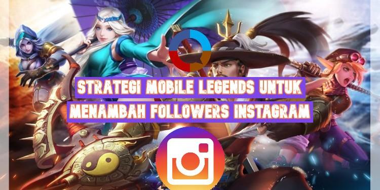 Strategi Mobile Legends untuk Menambah Followers Instagram dengan cepat