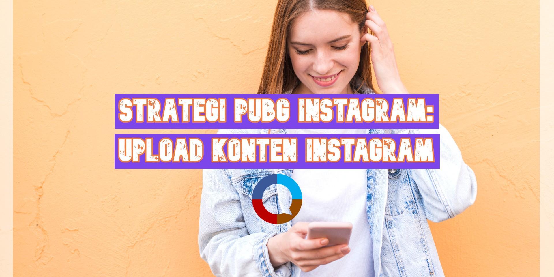 Strategi PUBG Instagram: Upload Konten Instagram