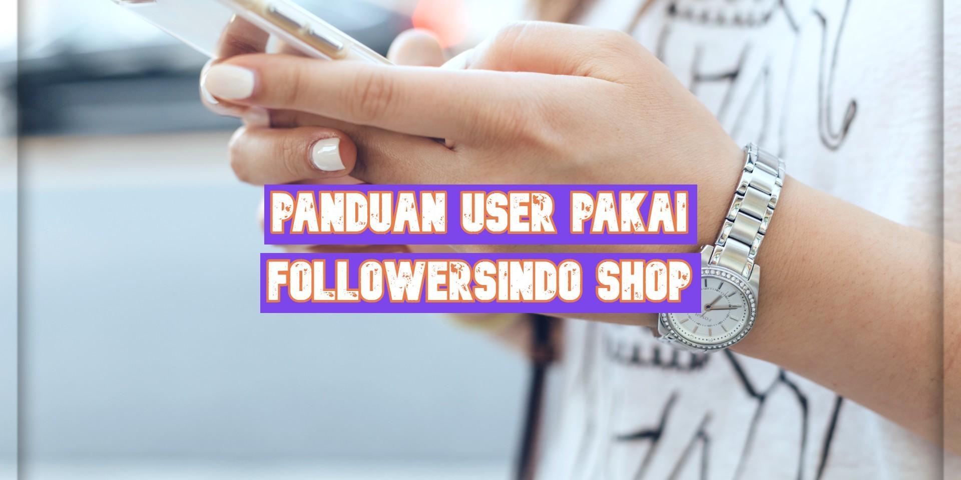 Panduan User Pakai Followersindo Shop