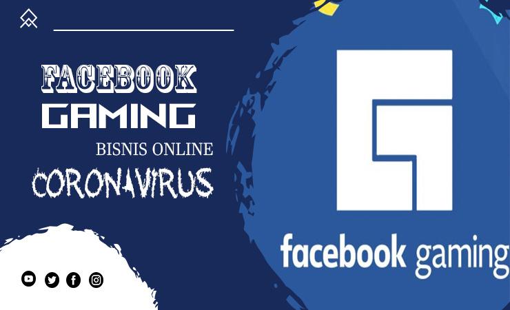Facebook Gaming Bisnis Online di Era CoronaVirus 2020